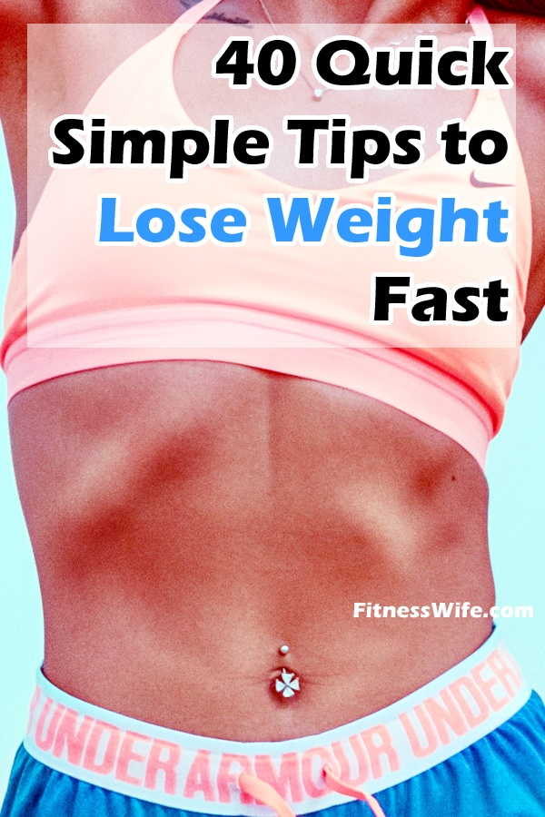 40 Quick Simple Tips to Lose Weight Fast
