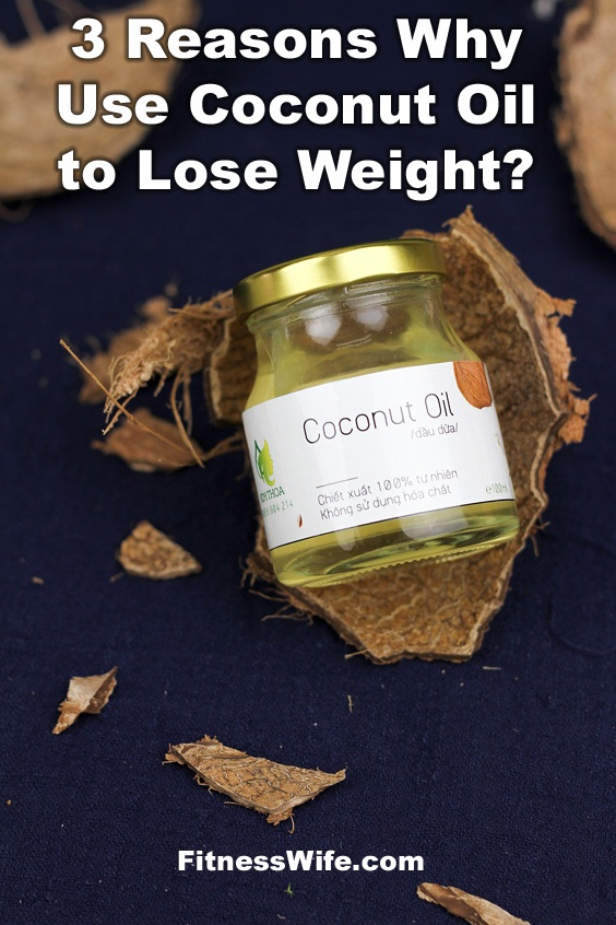 3 Reasons Why Use Coconut Oil to Lose Weight