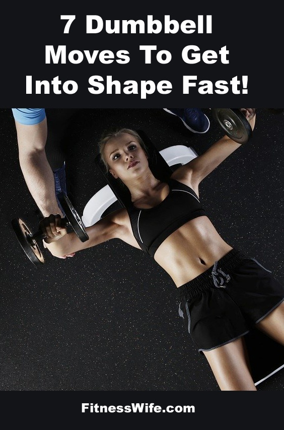 7 Dumbbell Moves To Get Into Shape Fast!
