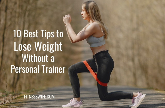 10 Best Tips to Lose Weight Without a Personal Trainer